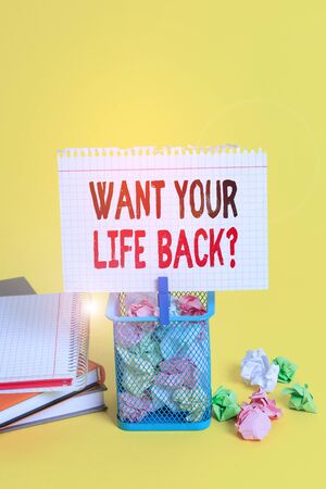 Handwriting text Want Your Life Back Question. Conceptual photo Have again our Lives Take Control of our Being Trash bin crumpled paper clothespin empty reminder office supplies yellow