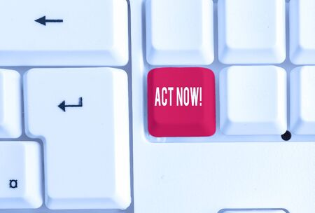 Word writing text Act Now. Business photo showcasing fulfil the function or serve the purpose of Take action Do something White pc keyboard with empty note paper above white background key copy space