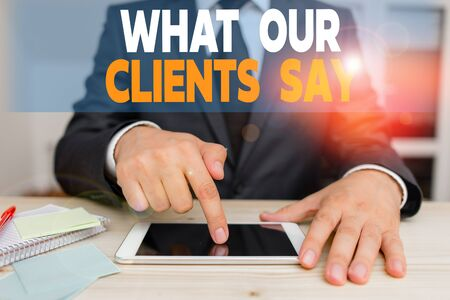 Handwriting text What Our Clients Say. Conceptual photo testimonials or feedback of aclient about the product