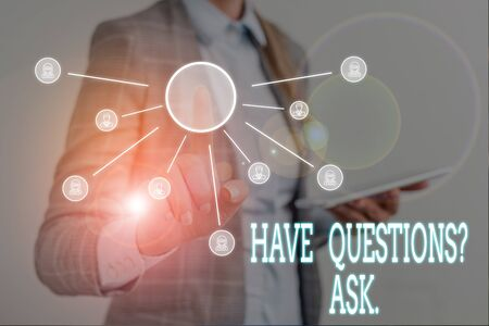 Conceptual hand writing showing Have Questions Question Ask. Concept meaning asking someone respond you with feedback Woman wear work suit presenting presentation using smart device