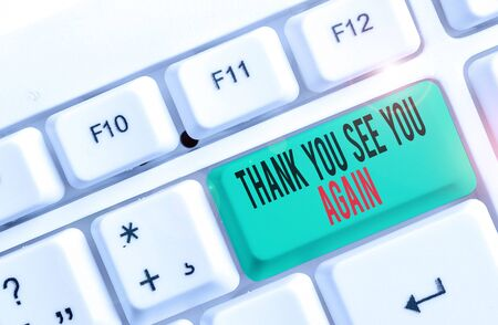 Text sign showing Thank You See You Again. Business photo text Appreciation Gratitude Thanks I will be back soon White pc keyboard with empty note paper above white background key copy space