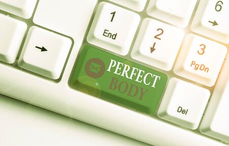 Word writing text Perfect Body. Business photo showcasing Having a body that is dreamily in shape and in healthy state White pc keyboard with empty note paper above white background key copy space