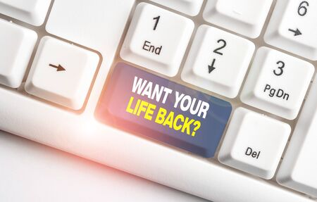 Handwriting text Want Your Life Back Question. Conceptual photo Have again our Lives Take Control of our Being White pc keyboard with empty note paper above white background key copy space