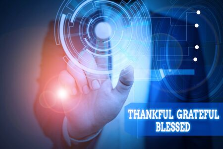 Text sign showing Thankful Grateful Blessed. Business photo text Appreciation gratitude good mood attitude Male human wear formal work suit presenting presentation using smart device