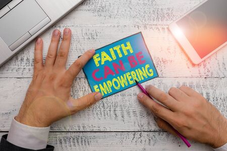 Writing note showing Faith Can Be Empowering. Business concept for Trust and Believing in ourselves that we can do it