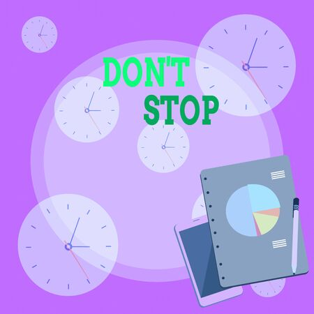 Writing note showing Don T Stop. Business concept for Continue what had been doing without rendering a delay Layout Smartphone Off Ballpoint Notepad Business Pie Chart