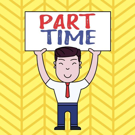 Text sign showing Part Time. Business photo showcasing A work or job that is not peranalysisent but able to perform well Smiling Man Standing Holding Big Empty Placard Overhead with Both Hands