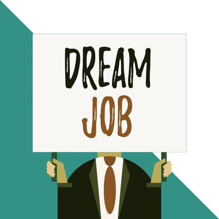Conceptual hand writing showing Dream Job. Concept meaning An act that is paid of by salary and giving you hapiness Man chest dressed dark suit tie face holding big rectangle