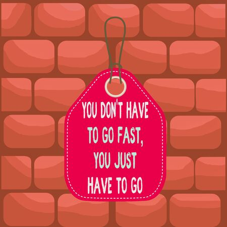 Handwriting text You Don T Have To Go Fast You Just Have To Go. Conceptual photo just start to reach Empty tag blank space colorful background label rectangle attached string