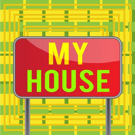 Text sign showing My House. Business photo showcasing A place or building where i live with the showing whom i loved Board ground metallic pole empty panel plank colorful backgound attached
