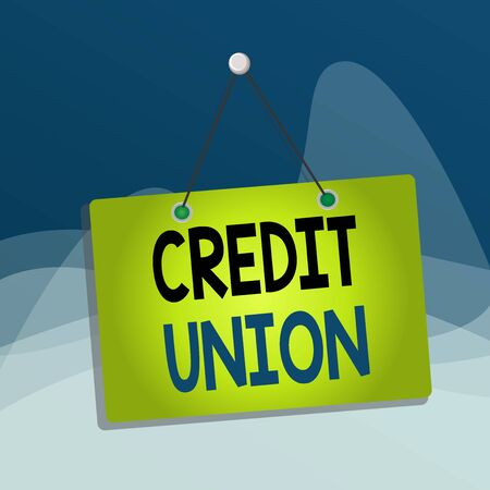 Writing note showing Credit Union. Business concept for cooperative association that makes small loans to members Memo reminder empty board attached background rectangle