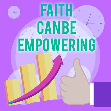 Writing note showing Faith Can Be Empowering. Business concept for Trust and Believing in ourselves that we can do it Thumb Up Good Performance Success Escalating Bar Graph Ascending Arrow
