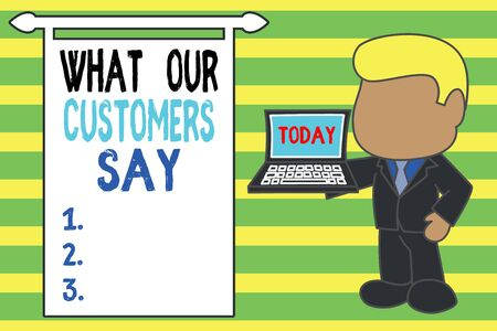 Word writing text What Our Customers Say. Business photo showcasing to know Users Feedback the Consumers Reactions Standing professional businessman holding open laptop right hand side