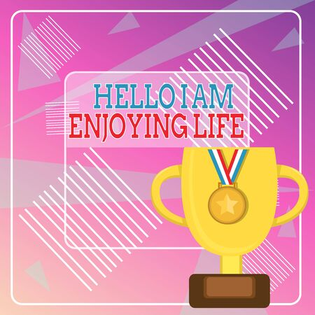 Word writing text Hello I Am Enjoying Life. Business photo showcasing Happy relaxed lifestyle Enjoy simple things Trophy Cup on Pedestal with Plaque Decorated by Medal with Striped Ribbon