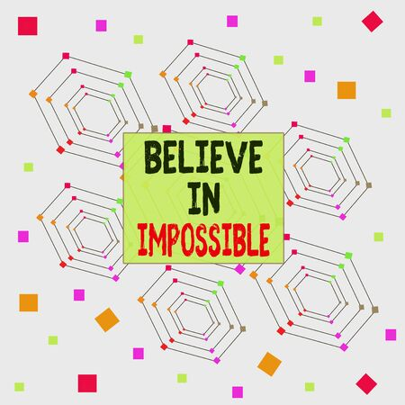 Text sign showing Believe In Impossible. Business photo showcasing You can do it everything is possible Work hard Centered Hexagon Concentric Pattern Randomly Scattered Colored Squares