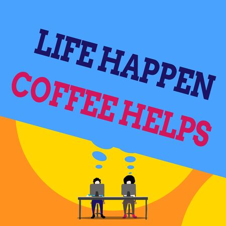 Text sign showing Life Happen Coffee Helps. Business photo text Have a hot drink when having problems troubles Two men sitting behind desk each one laptop sharing blank thought bubble
