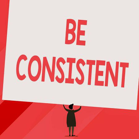 Conceptual hand writing showing Be Consistent. Concept meaning Uniform Persistent Firm Unalterable Even Unchanging Rapport Short hair woman dress hands up holding blank rectangle