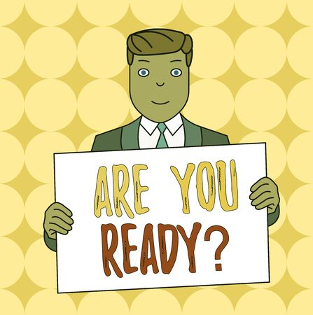 Conceptual hand writing showing Are You Ready Question. Concept meaning Setting oneself on the activity Being Prepared Smiling Man Holding Suit Poster Board in Front of Himself