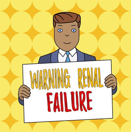 Conceptual hand writing showing Warning Renal Failure. Concept meaning stop Filtering Excess Waste Acute Kidney malfunction Smiling Man Holding Suit Poster Board in Front of Himself