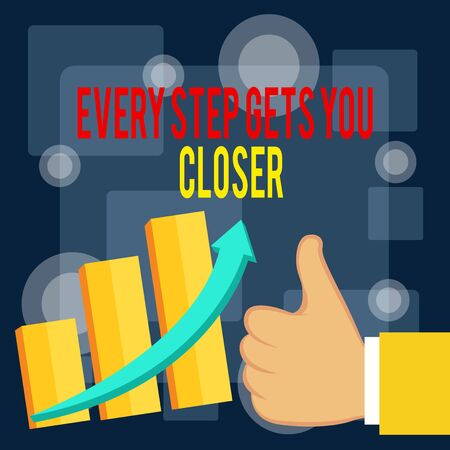 Writing note showing Every Step Gets You Closer. Business concept for Keep moving to reach your goals objectives Thumb Up Good Performance Success Escalating Bar Graph Ascending Arrow
