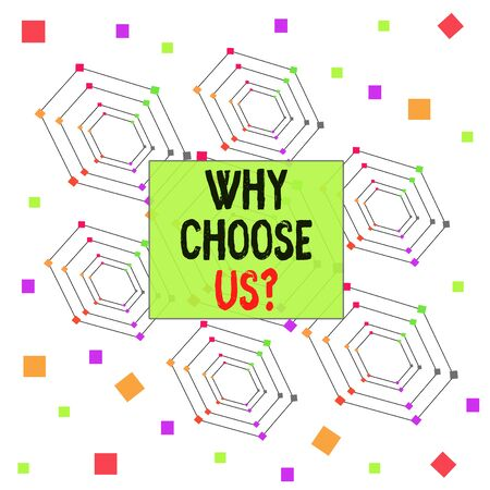 Text sign showing Why Choose Us Question. Business photo showcasing Reasons for choosing our brand over others arguments Centered Hexagon Concentric Pattern Randomly Scattered Colored Squares