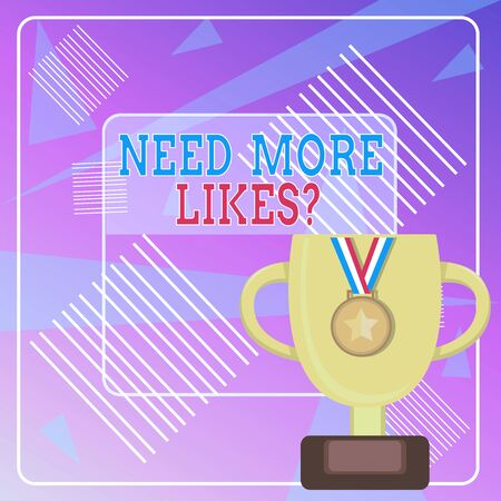 Word writing text Need More Likes Question. Business photo showcasing asking if he needs additional reaction on his post Trophy Cup on Pedestal with Plaque Decorated by Medal with Striped Ribbon
