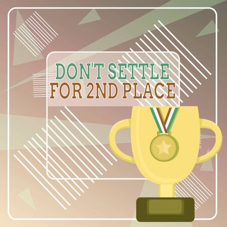 Word writing text Don T Settle For 2Nd Place. Business photo showcasing you can be the first dont stop here Trophy Cup on Pedestal with Plaque Decorated by Medal with Striped Ribbon