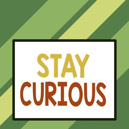 Text sign showing Stay Curious. Business photo text attention through being inexplicable or highly unusual Front close up view big blank rectangle abstract geometrical background Stok Fotoğraf