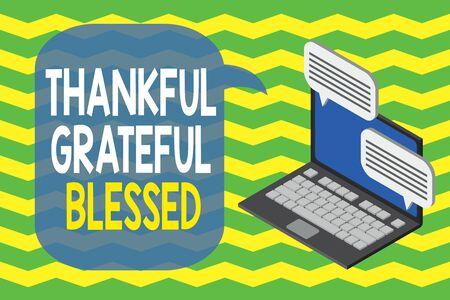 Word writing text Thankful Grateful Blessed. Business photo showcasing Appreciation gratitude good mood attitude Laptop receiving sending information conversation texting internet wireless