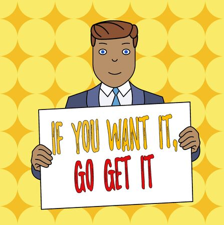 Conceptual hand writing showing If You Want It Go Get It. Concept meaning Make actions to accomplish your goals wishes Smiling Man Holding Suit Poster Board in Front of Himself 스톡 콘텐츠