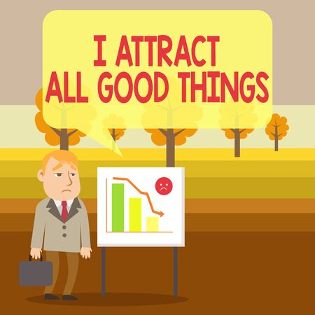 Conceptual hand writing showing I Attract All Good Things. Concept meaning Positive attraction law Motivation Affirmation Businessman with Brief Case Standing Whiteboard Bar Chart