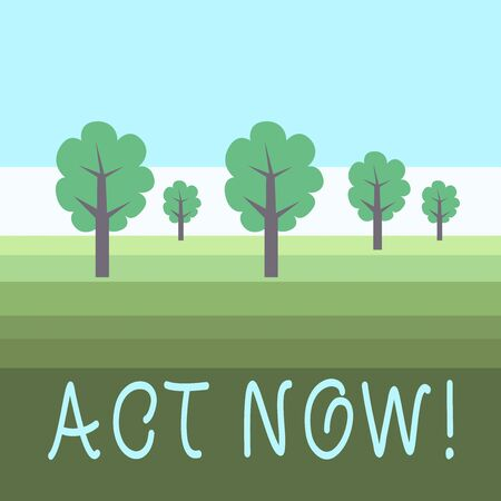Writing note showing Act Now. Business concept for fulfil the function or serve the purpose of Take action Do something Outdoor Landscape Nature Wooded Area Verdant Grass Blue Unclouded Skies