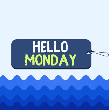 Conceptual hand writing showing Hello Monday. Concept meaning greetings or welcoming the first day of the work week Label tag badge rectangle shaped string colorful background