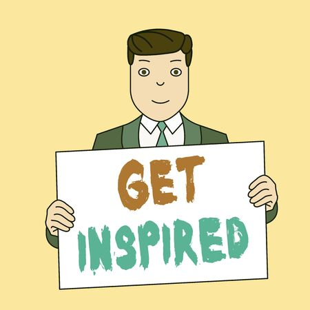 Writing note showing Get Inspired. Business concept for make someone have a particular strong feeling or reaction Smiling Man Holding Suit Poster Board in Front of Himself