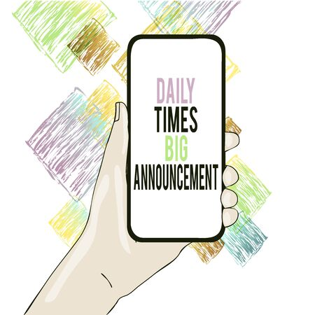 Conceptual hand writing showing Daily Times Big Announcement. Concept meaning bringing actions fast using website or tv Closeup of Smartphone Device Held in Hand and Text Space