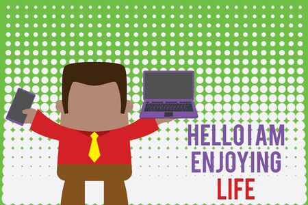 Writing note showing Hello I Am Enjoying Life. Business concept for Happy relaxed lifestyle Enjoy simple things Professional man holding laptop in left mobile phone right