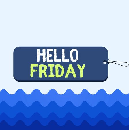 Conceptual hand writing showing Hello Friday. Concept meaning Greetings on Fridays because it is the end of the work week Label tag badge rectangle shaped string colorful background