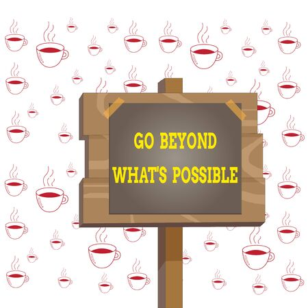 Writing note showing Go Beyond What S Possible. Business concept for do bigger things You can reach dreams Wood plank wood stick pole paper note attached adhesive tape