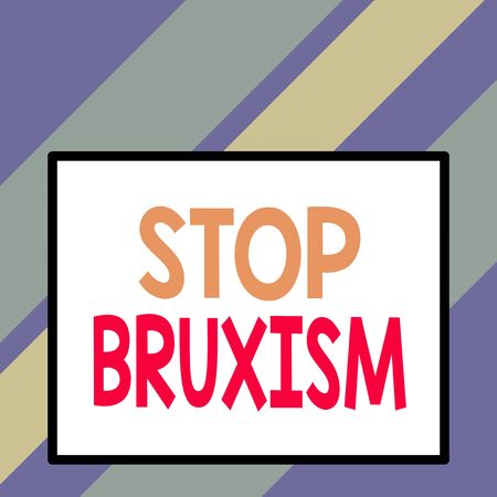 Text sign showing Stop Bruxism. Business photo text put an end to a condition which you grind or clench the teeth Front close up view big blank rectangle abstract geometrical background