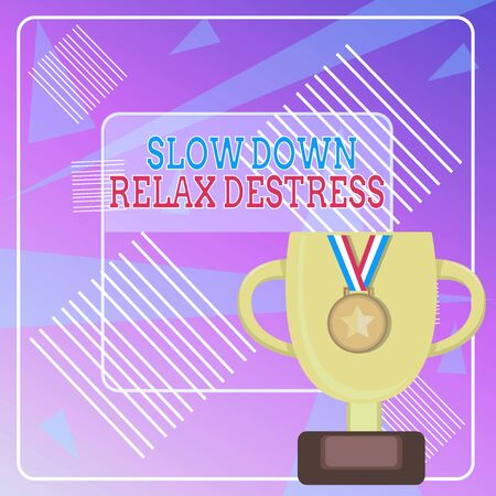 Word writing text Slow Down Relax Destress. Business photo showcasing calming bring happiness and put you in good mood Trophy Cup on Pedestal with Plaque Decorated by Medal with Striped Ribbon
