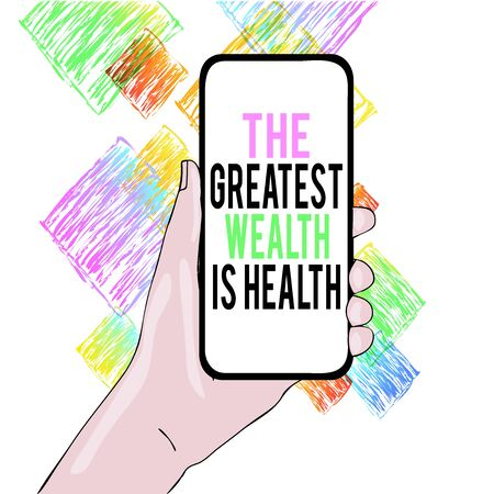 Conceptual hand writing showing The Greatest Wealth Is Health. Concept meaning being in good health is the prize Take care Closeup of Smartphone Device Held in Hand and Text Space Stockfoto