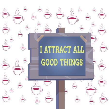 Writing note showing I Attract All Good Things. Business concept for Positive attraction law Motivation Affirmation Wood plank wood stick pole paper note attached adhesive tape