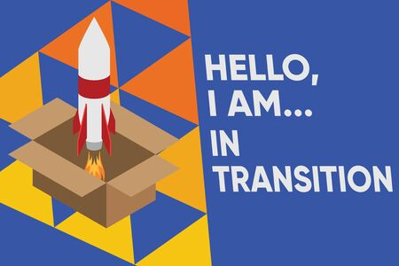 Text sign showing Hello I Am In Transition. Business photo text Changing process Progressing planning new things Fire launching rocket carton box. Starting up project. Fuel inspiration
