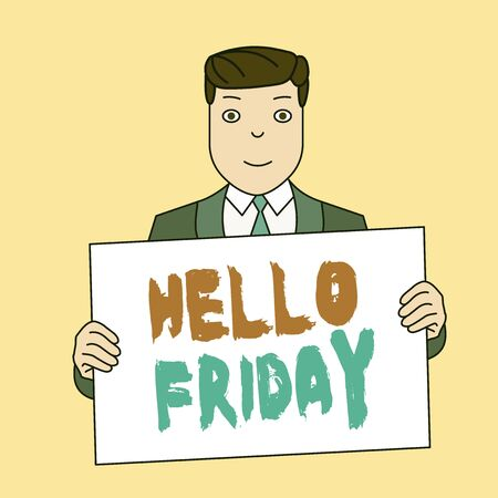 Writing note showing Hello Friday. Business concept for Greetings on Fridays because it is the end of the work week Smiling Man Holding Suit Poster Board in Front of Himself