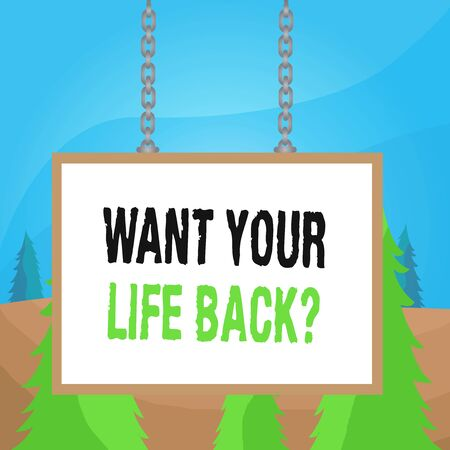 Word writing text Want Your Life Back Question. Business photo showcasing Have again our Lives Take Control of our Being Whiteboard rectangle frame empty space attached surface chain blank panel