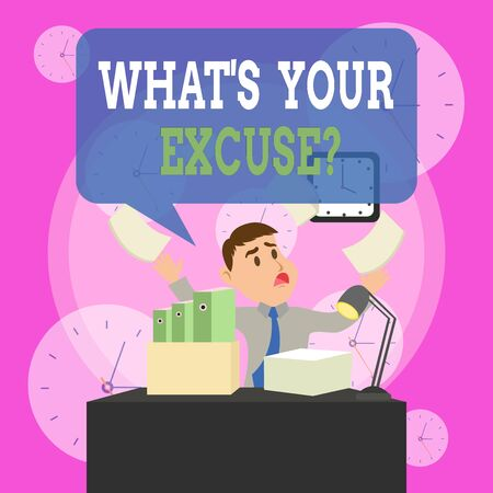 Writing note showing What S Your Excuse Question. Business concept for Explanations for not doing something Inquiry Male Manager Cluttered Workspace Overflow Time Shortage