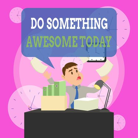 Writing note showing Do Something Awesome Today. Business concept for Make an incredible action motivate yourself Male Manager Cluttered Workspace Overflow Time Shortage