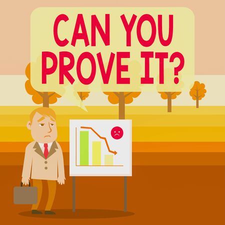 Conceptual hand writing showing Can You Prove It Question. Concept meaning Asking Someone for evidence or approval Court Businessman with Brief Case Standing Whiteboard Bar Chart Foto de archivo - 131334597