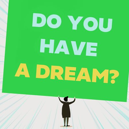 Handwriting text writing Do You Have A Dream Question. Conceptual photo asking someone about life goals Achievements Back view standing short hair woman dress hands up holding blank rectangle