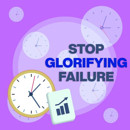Writing note showing Stop Glorifying Failure. Business concept for do not let Breakdown Rule your life Try again Layout Wall Clock Notepad with Escalating Bar Graph Arrow